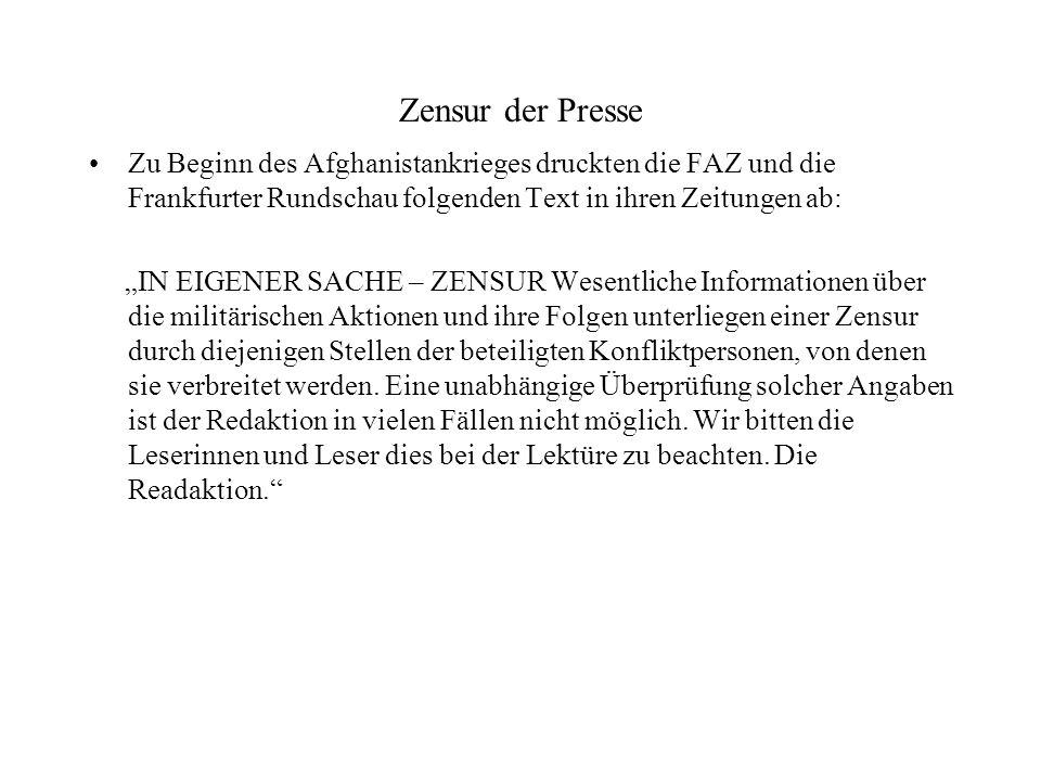 Zensur der Presse Zu Beginn des Afghanistankrieges druckten die FAZ und die Frankfurter Rundschau folgenden Text in ihren Zeitungen ab: IN EIGENER SAC