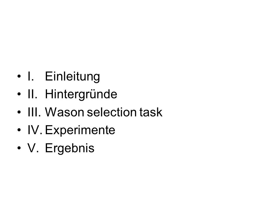 I. Einleitung II. Hintergründe III.Wason selection task IV.Experimente V.Ergebnis