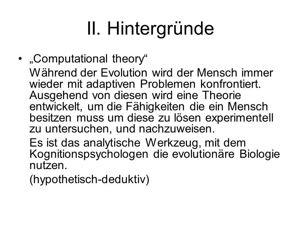II. Hintergründe Computational theory Während der Evolution wird der Mensch immer wieder mit adaptiven Problemen konfrontiert. Ausgehend von diesen wi