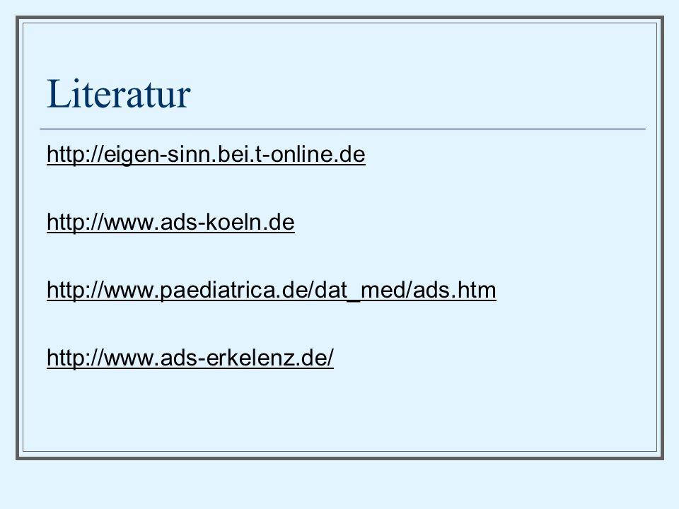 Literatur http://eigen-sinn.bei.t-online.de http://www.ads-koeln.de http://www.paediatrica.de/dat_med/ads.htm http://www.ads-erkelenz.de/