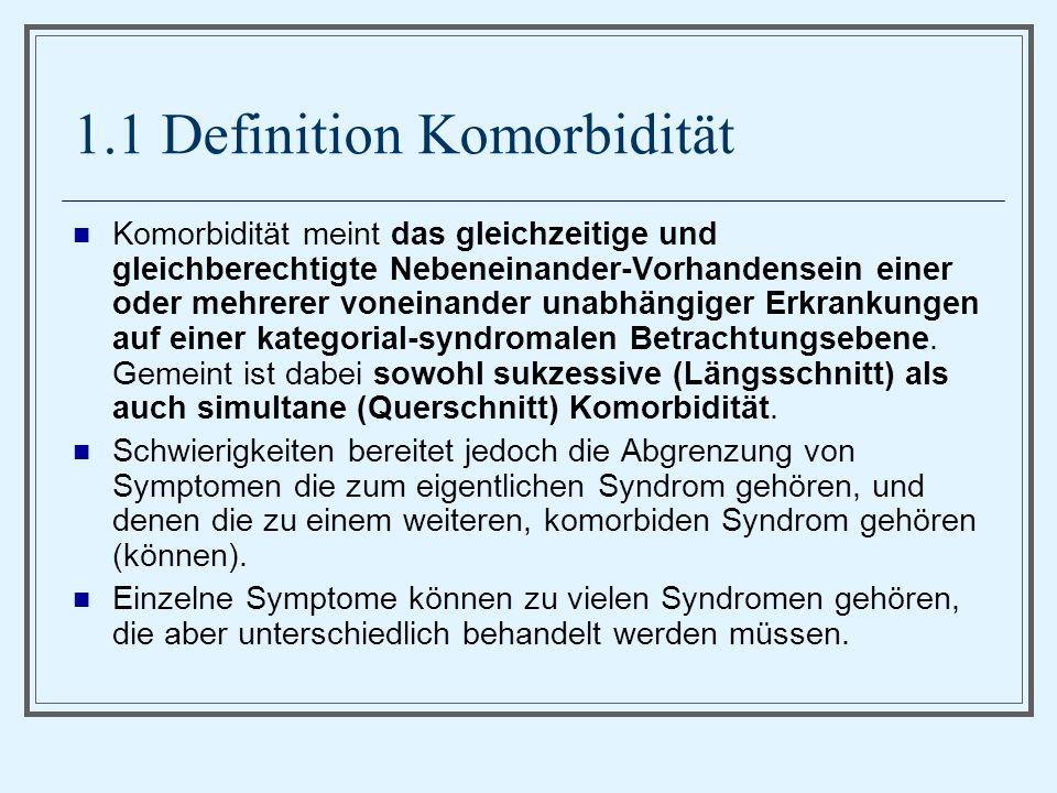 1.1 Definition Komorbidität Komorbidität meint das gleichzeitige und gleichberechtigte Nebeneinander-Vorhandensein einer oder mehrerer voneinander unabhängiger Erkrankungen auf einer kategorial-syndromalen Betrachtungsebene.