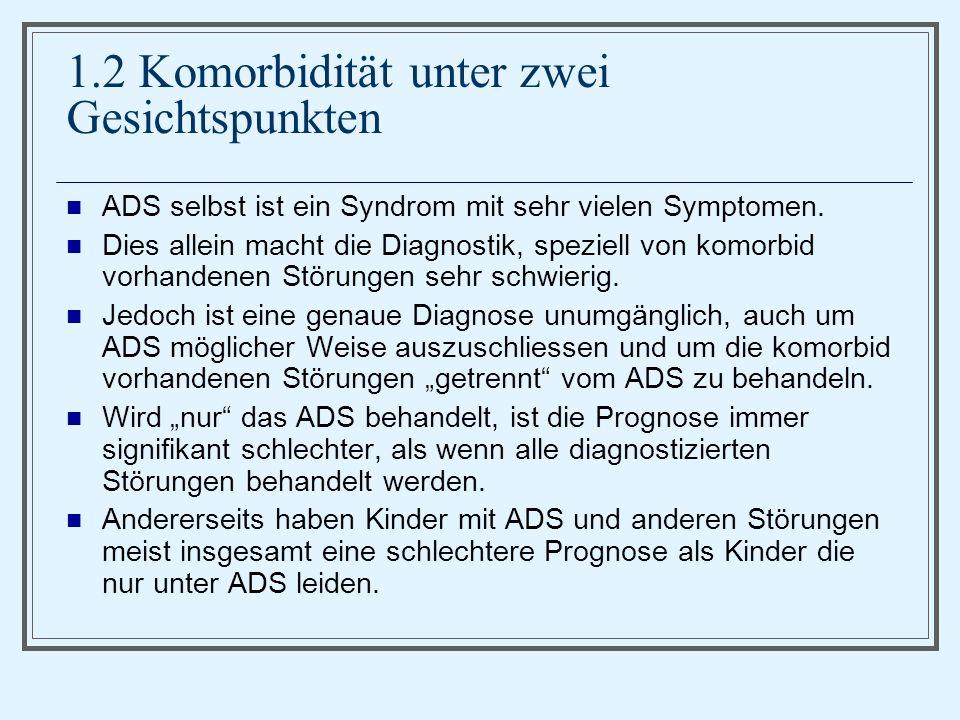 1.2 Komorbidität unter zwei Gesichtspunkten ADS selbst ist ein Syndrom mit sehr vielen Symptomen.