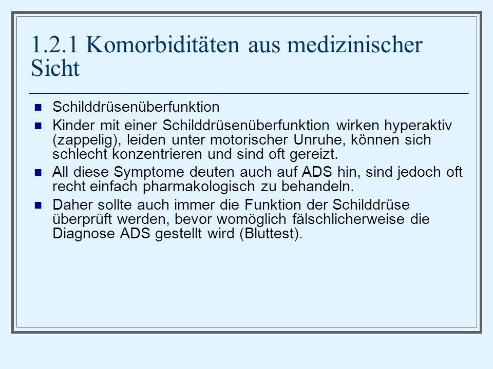 1.2.1 Komorbiditäten aus medizinischer Sicht Schilddrüsenüberfunktion Kinder mit einer Schilddrüsenüberfunktion wirken hyperaktiv (zappelig), leiden unter motorischer Unruhe, können sich schlecht konzentrieren und sind oft gereizt.