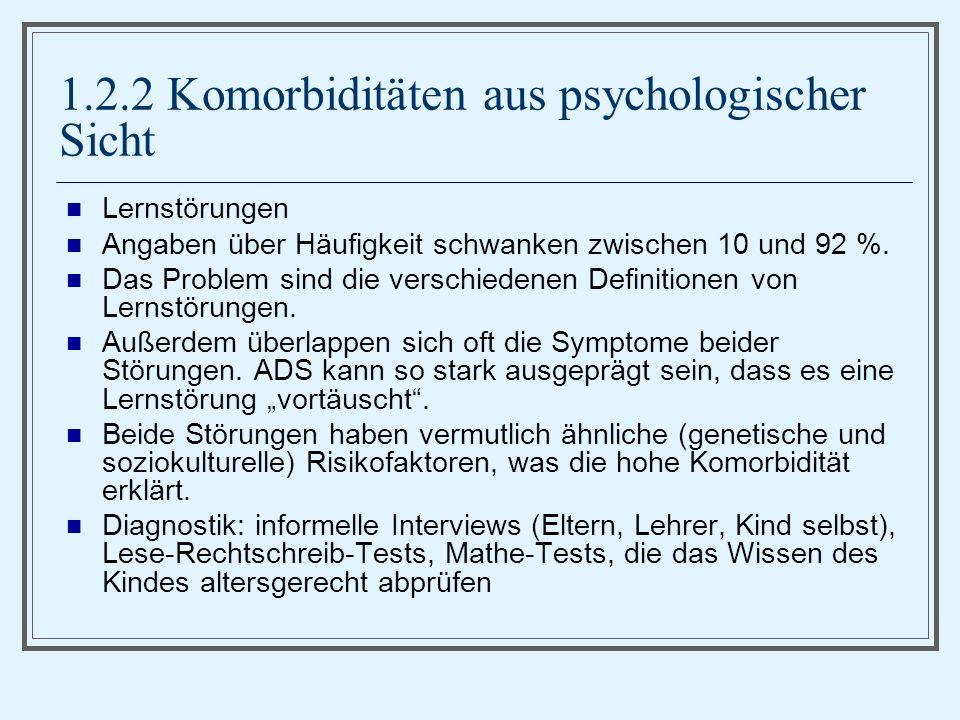 1.2.2 Komorbiditäten aus psychologischer Sicht Lernstörungen Angaben über Häufigkeit schwanken zwischen 10 und 92 %.