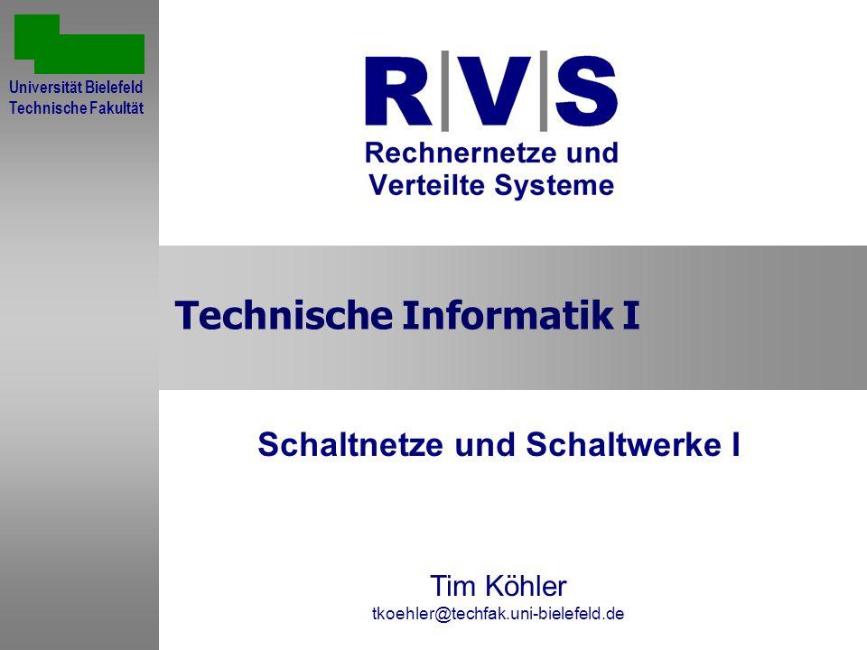Technische Informatik I Schaltnetze und Schaltwerke I Tim Köhler tkoehler@techfak.uni-bielefeld.de Sommersemester 2001 Universität Bielefeld Technisch