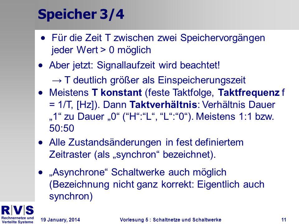 19 January, 2014 Vorlesung 5 : Schaltnetze und Schaltwerke11 Speicher 3/4 Für die Zeit T zwischen zwei Speichervorgängen jeder Wert > 0 möglich Aber j