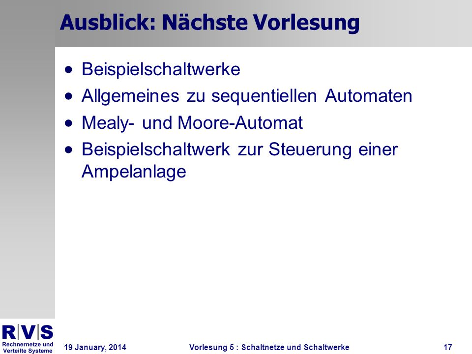 19 January, 2014 Vorlesung 5 : Schaltnetze und Schaltwerke17 Ausblick: Nächste Vorlesung Beispielschaltwerke Allgemeines zu sequentiellen Automaten Me
