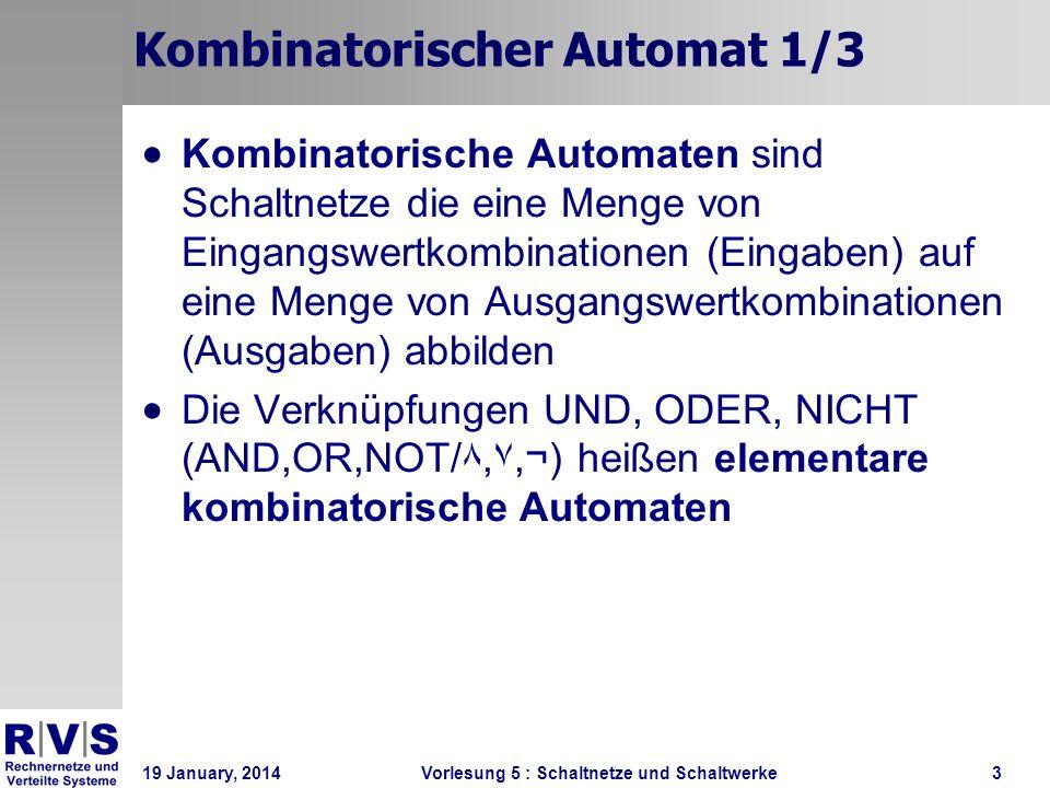 19 January, 2014 Vorlesung 5 : Schaltnetze und Schaltwerke3 Kombinatorischer Automat 1/3 Kombinatorische Automaten sind Schaltnetze die eine Menge von