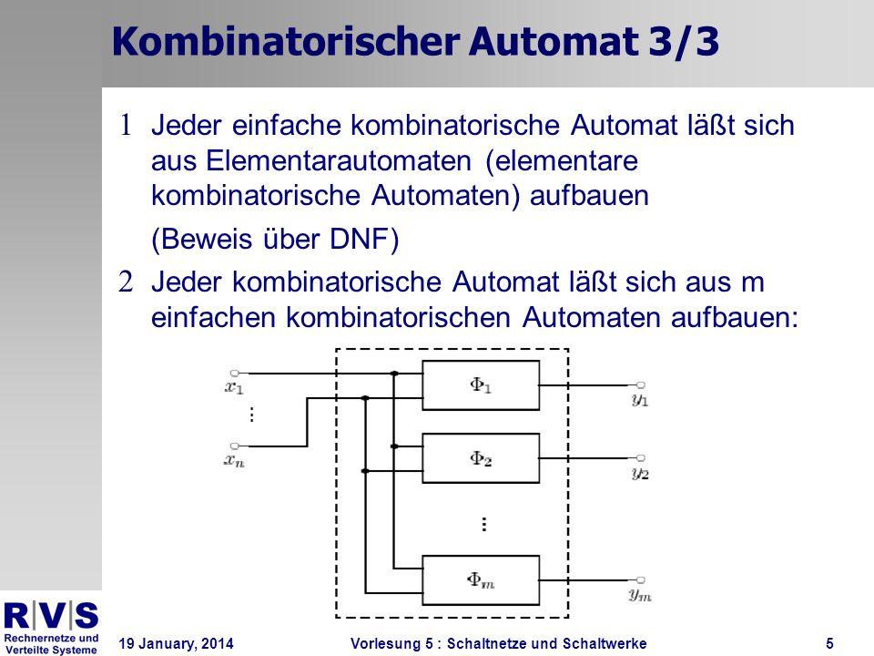 19 January, 2014 Vorlesung 5 : Schaltnetze und Schaltwerke6 Beispielschaltnetze 1/2 y = φ(x 1,x 2 ) = (x 1 xor x 2 ) = (x 1 x 2 ) = (x 1 x 2 ) = ((x 1 ۸ ¬x 2 ) ۷ (¬ x 1 ۸ x 2 )) Exklusiv-Oder (Antivalenz) Hier: Eingabealphabet X=B 2 Ausgabealphabet Y=B
