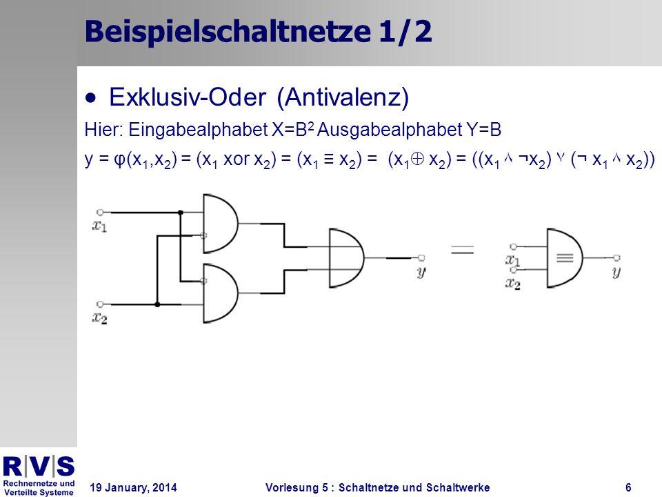 19 January, 2014 Vorlesung 5 : Schaltnetze und Schaltwerke6 Beispielschaltnetze 1/2 y = φ(x 1,x 2 ) = (x 1 xor x 2 ) = (x 1 x 2 ) = (x 1 x 2 ) = ((x 1