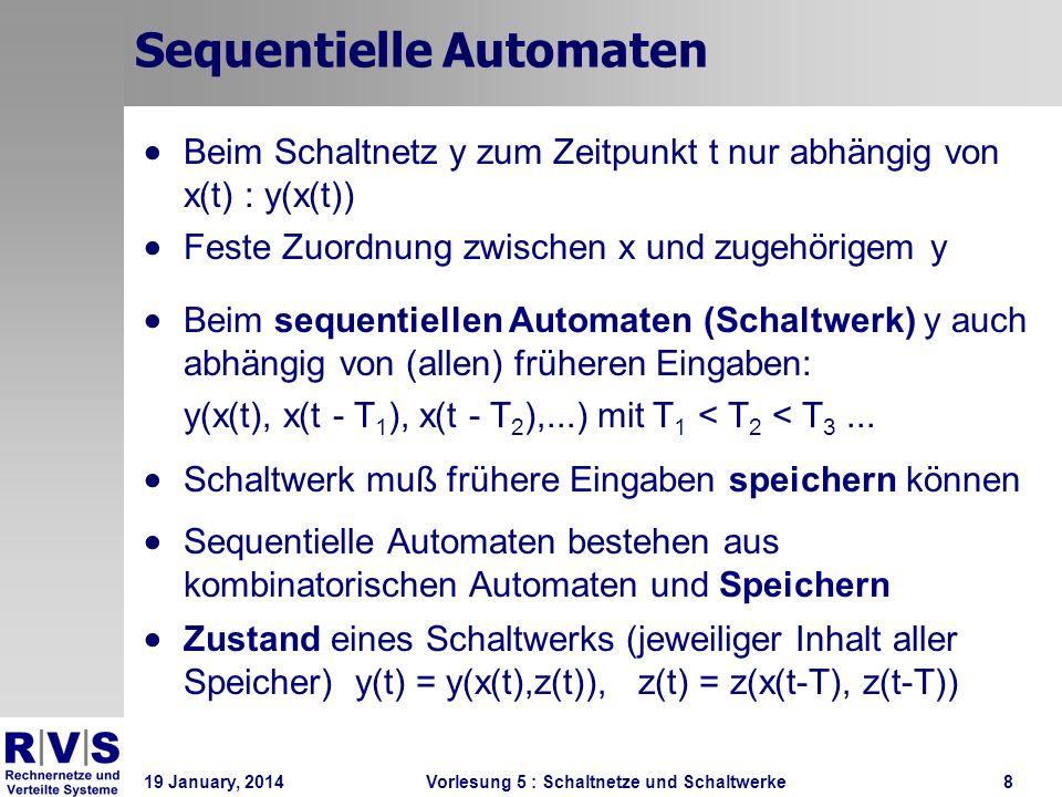 19 January, 2014 Vorlesung 5 : Schaltnetze und Schaltwerke8 Sequentielle Automaten Beim Schaltnetz y zum Zeitpunkt t nur abhängig von x(t) : y(x(t)) F
