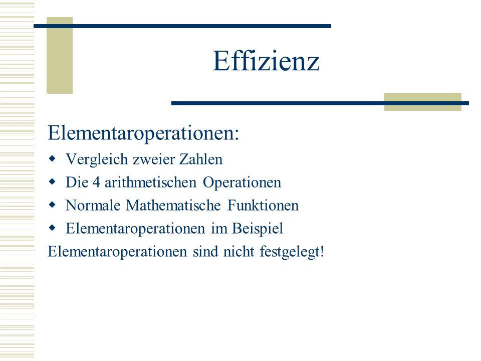 Effizienz Elementaroperationen: Vergleich zweier Zahlen Die 4 arithmetischen Operationen Normale Mathematische Funktionen Elementaroperationen im Beispiel Elementaroperationen sind nicht festgelegt!