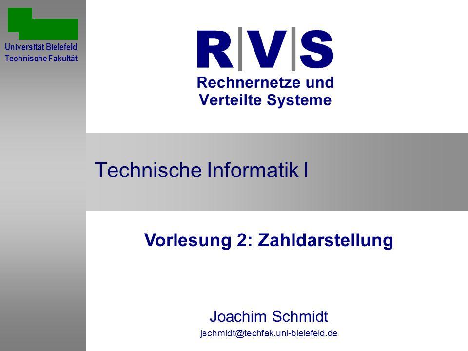 Technische Informatik I Vorlesung 2: Zahldarstellung Joachim Schmidt jschmidt@techfak.uni-bielefeld.de Universität Bielefeld Technische Fakultät