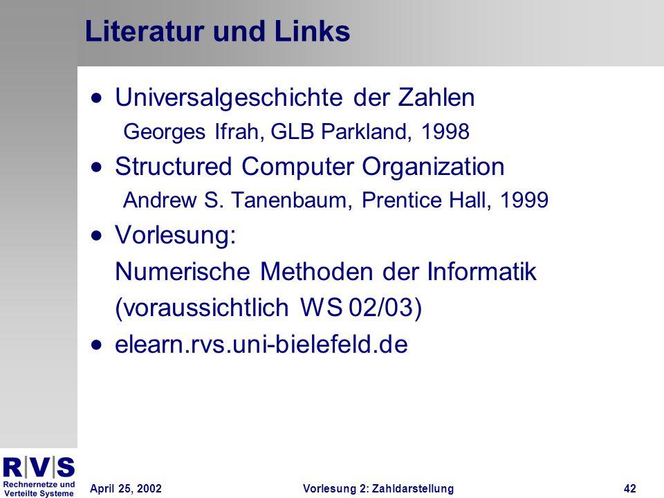 April 25, 2002Vorlesung 2: Zahldarstellung42 Literatur und Links Universalgeschichte der Zahlen Georges Ifrah, GLB Parkland, 1998 Structured Computer
