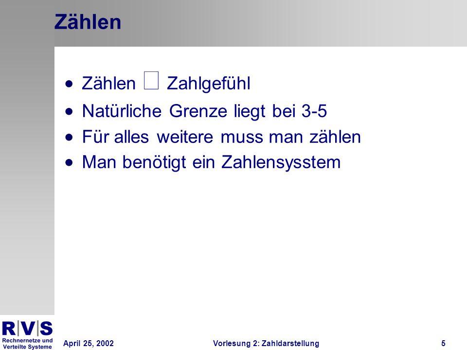 April 25, 2002Vorlesung 2: Zahldarstellung26 Subtraktion in Komplementdarstellung Vorteil: Subtraktion = Addition einer negativen Zahl Nur ein Algorithmus / Schaltwerk nötig Problem: Overflow / Bereichsüberschreitung