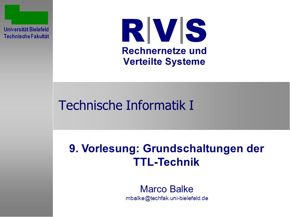 Technische Informatik I 9. Vorlesung: Grundschaltungen der TTL-Technik Marco Balke mbalke@techfak.uni-bielefeld.de Sommersemester 2001 Universität Bie