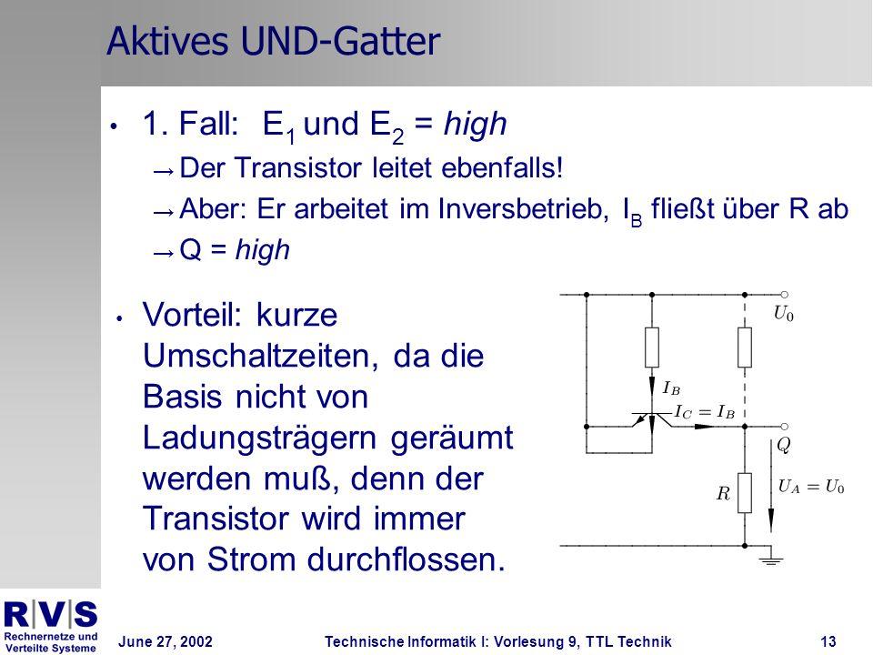 June 27, 2002Technische Informatik I: Vorlesung 9, TTL Technik13 Aktives UND-Gatter 1. Fall: E 1 und E 2 = high Der Transistor leitet ebenfalls! Aber: