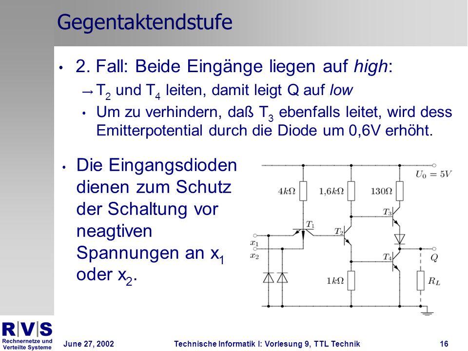 June 27, 2002Technische Informatik I: Vorlesung 9, TTL Technik16 Gegentaktendstufe 2. Fall: Beide Eingänge liegen auf high: T 2 und T 4 leiten, damit