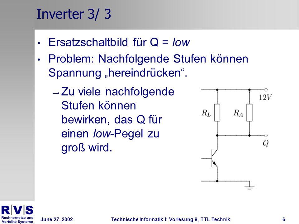 June 27, 2002Technische Informatik I: Vorlesung 9, TTL Technik7 Passives ODER-Gatter Passives ODER-Gatter in DTL-Technik Sind beide Eingänge offen (U E = low), so liegt Q über R L auf Masse.