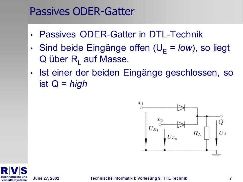 June 27, 2002Technische Informatik I: Vorlesung 9, TTL Technik7 Passives ODER-Gatter Passives ODER-Gatter in DTL-Technik Sind beide Eingänge offen (U