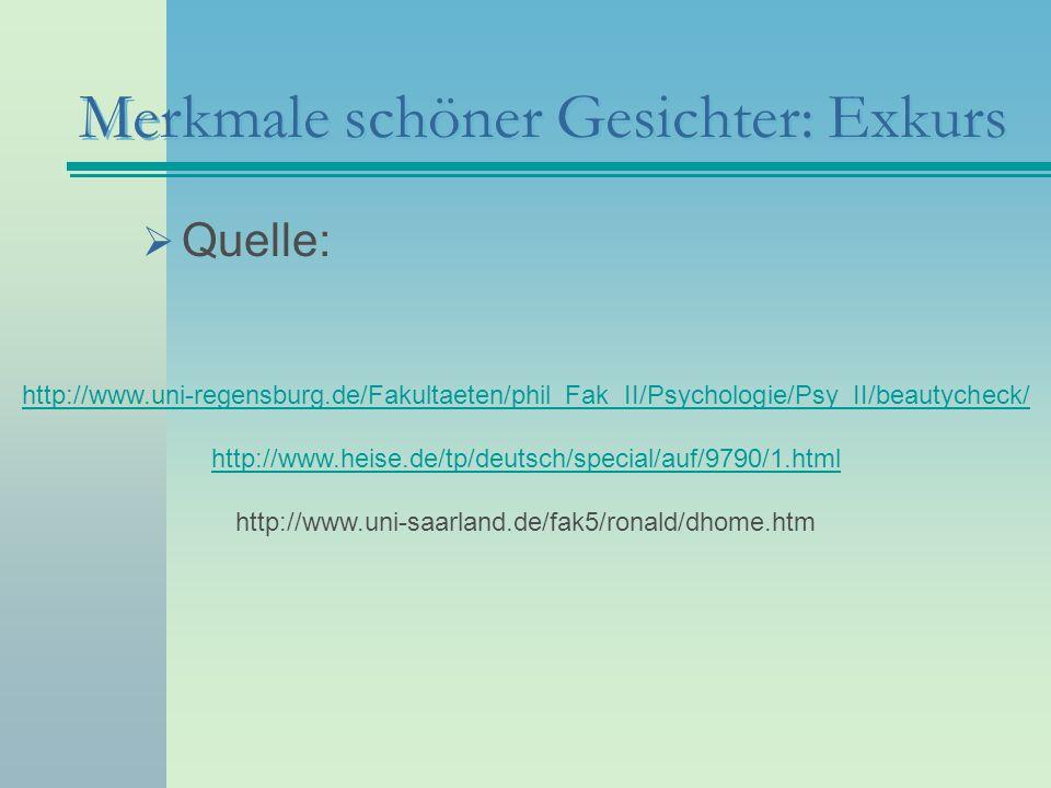 Merkmale schöner Gesichter: Exkurs Quelle: http://www.uni-regensburg.de/Fakultaeten/phil_Fak_II/Psychologie/Psy_II/beautycheck/ http://www.heise.de/tp