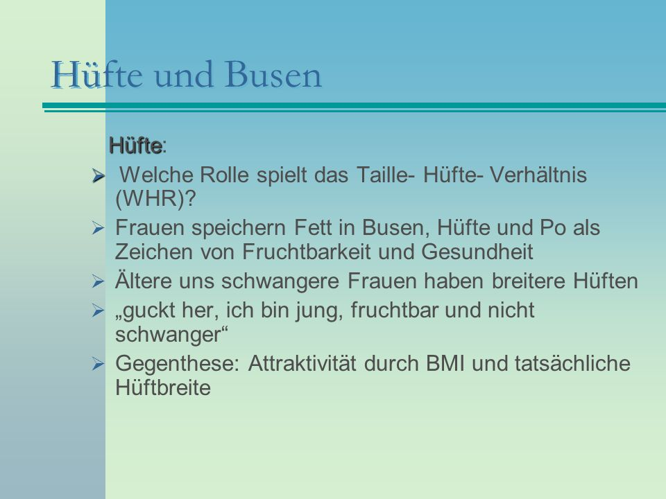 Hüfte und Busen Hüfte Hüfte: Welche Rolle spielt das Taille- Hüfte- Verhältnis (WHR)? Frauen speichern Fett in Busen, Hüfte und Po als Zeichen von Fru