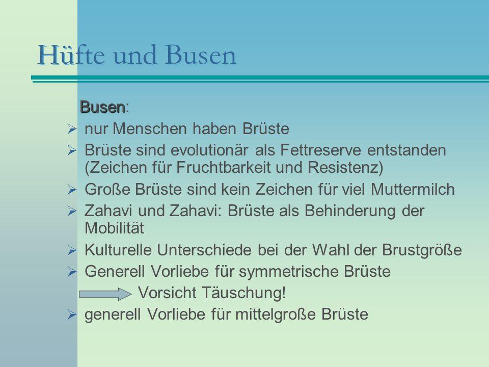 Hüfte und Busen Busen Busen: nur Menschen haben Brüste Brüste sind evolutionär als Fettreserve entstanden (Zeichen für Fruchtbarkeit und Resistenz) Gr