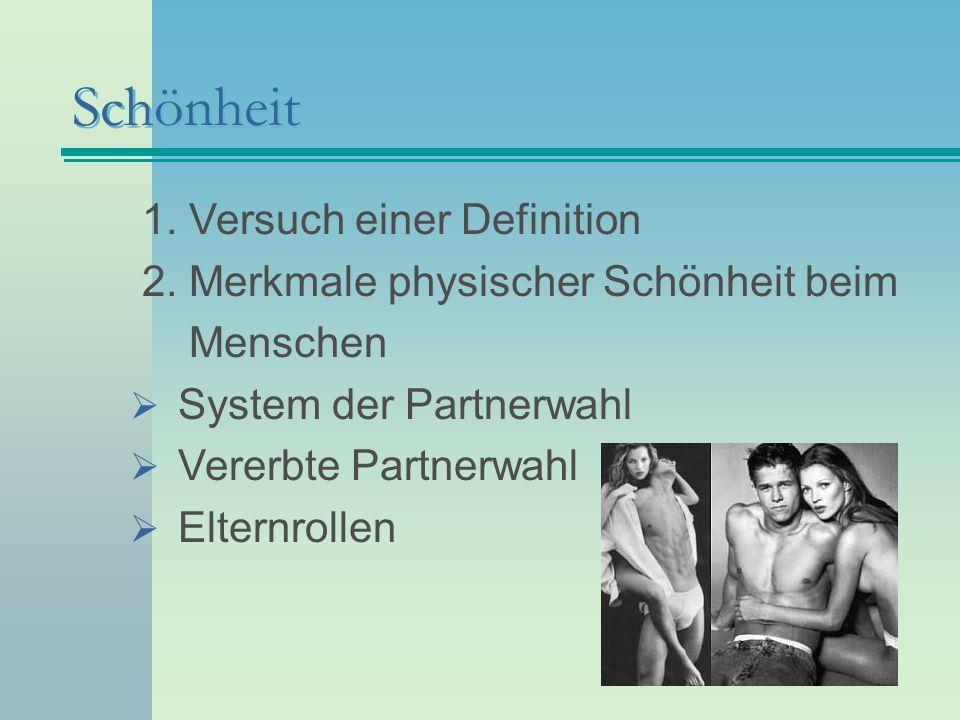 1. Versuch einer Definition 2. Merkmale physischer Schönheit beim Menschen System der Partnerwahl Vererbte Partnerwahl Elternrollen