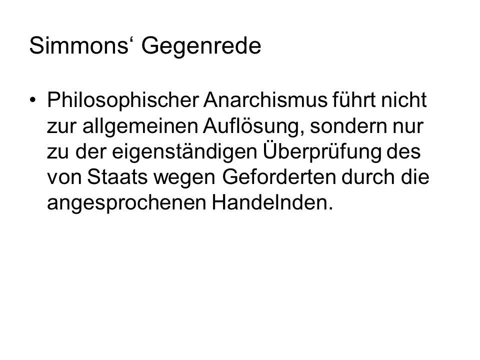 Simmons Gegenrede Philosophischer Anarchismus führt nicht zur allgemeinen Auflösung, sondern nur zu der eigenständigen Überprüfung des von Staats wege