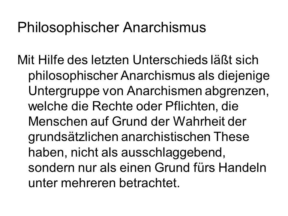 Philosophischer Anarchismus Mit Hilfe des letzten Unterschieds läßt sich philosophischer Anarchismus als diejenige Untergruppe von Anarchismen abgrenz