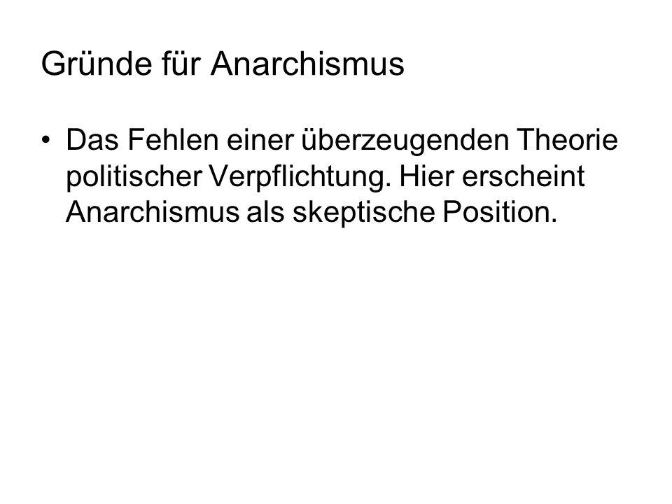 Gründe für Anarchismus Das Fehlen einer überzeugenden Theorie politischer Verpflichtung. Hier erscheint Anarchismus als skeptische Position.