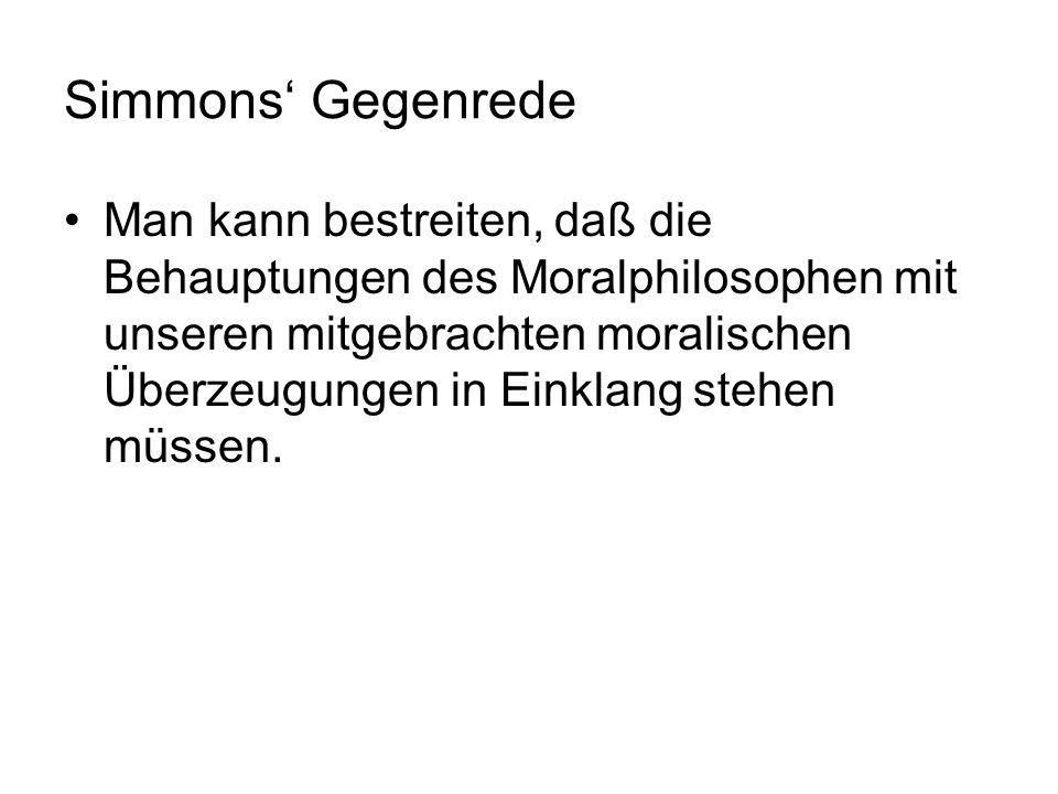 Simmons Gegenrede Man kann bestreiten, daß die Behauptungen des Moralphilosophen mit unseren mitgebrachten moralischen Überzeugungen in Einklang stehe
