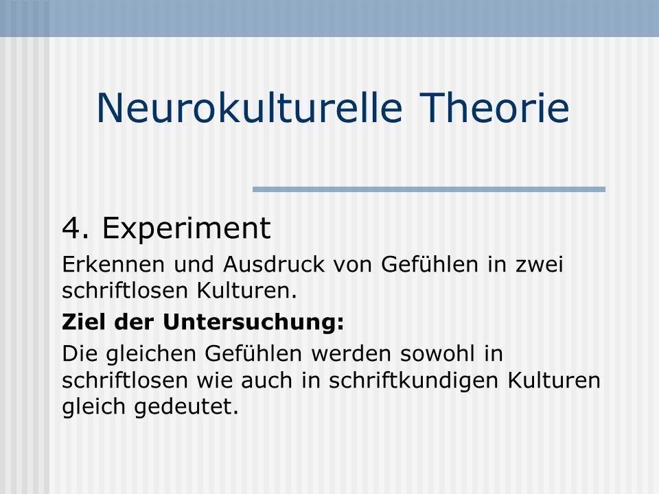 Neurokulturelle Theorie 4. Experiment Erkennen und Ausdruck von Gefühlen in zwei schriftlosen Kulturen. Ziel der Untersuchung: Die gleichen Gefühlen w