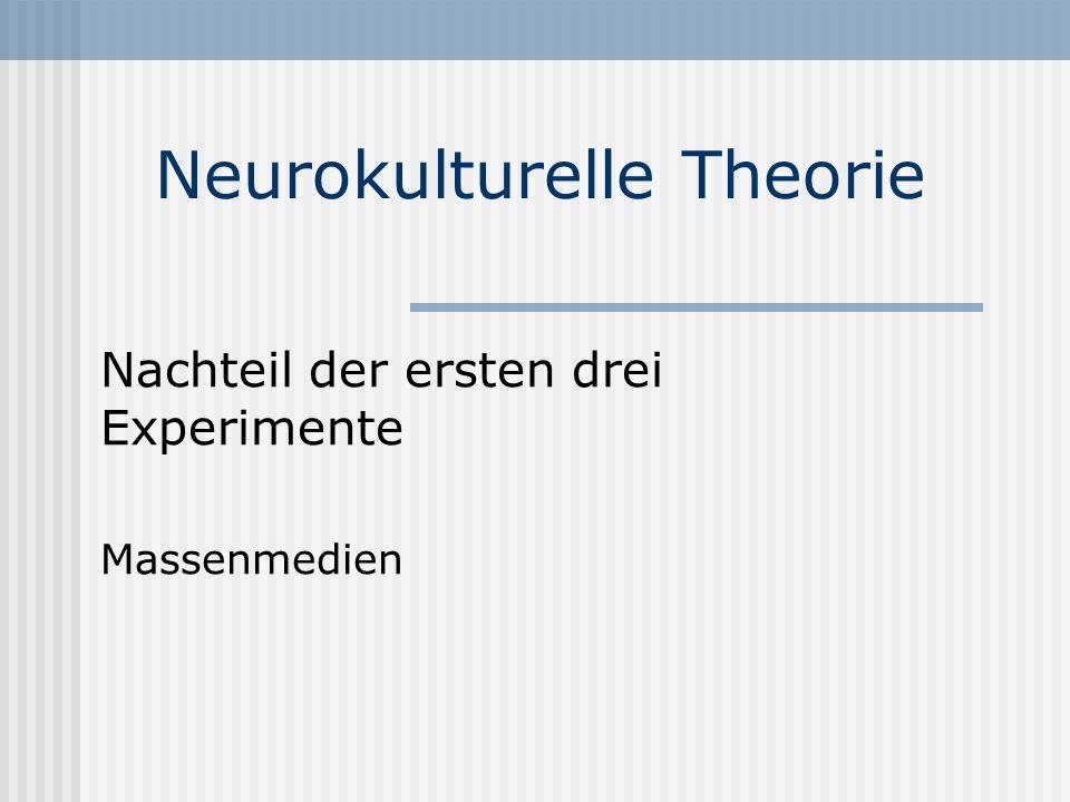 Neurokulturelle Theorie Nachteil der ersten drei Experimente Massenmedien