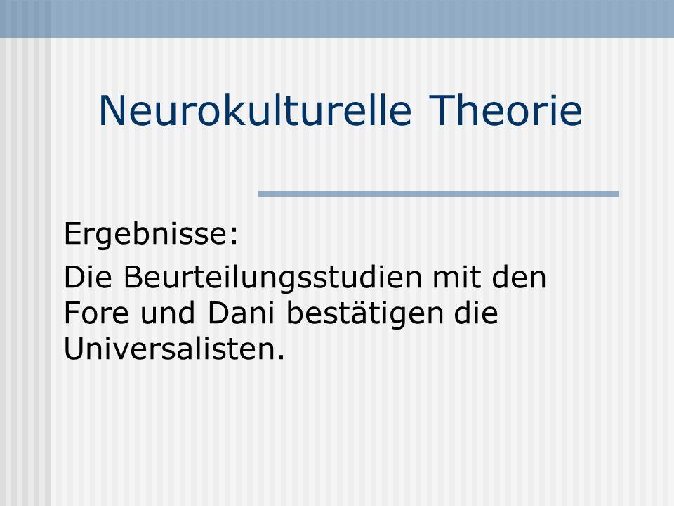 Neurokulturelle Theorie Ergebnisse: Die Beurteilungsstudien mit den Fore und Dani bestätigen die Universalisten.