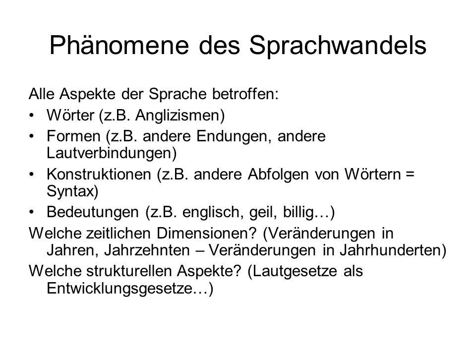 Phänomene des Sprachwandels Alle Aspekte der Sprache betroffen: Wörter (z.B.