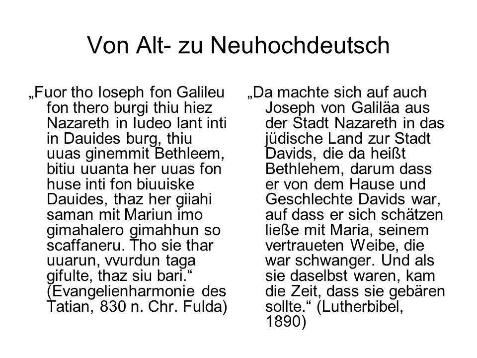 Von Alt- zu Neuhochdeutsch Fuor tho Ioseph fon Galileu fon thero burgi thiu hiez Nazareth in Iudeo lant inti in Dauides burg, thiu uuas ginemmit Bethl
