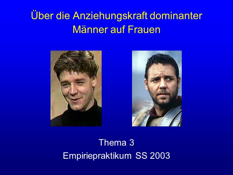 Über die Anziehungskraft dominanter Männer auf Frauen Thema 3 Empiriepraktikum SS 2003