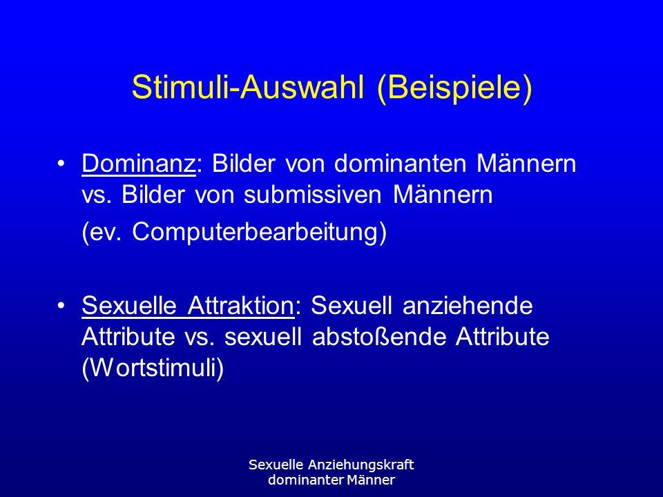 Sexuelle Anziehungskraft dominanter Männer Stimuli-Auswahl (Beispiele) Dominanz: Bilder von dominanten Männern vs.