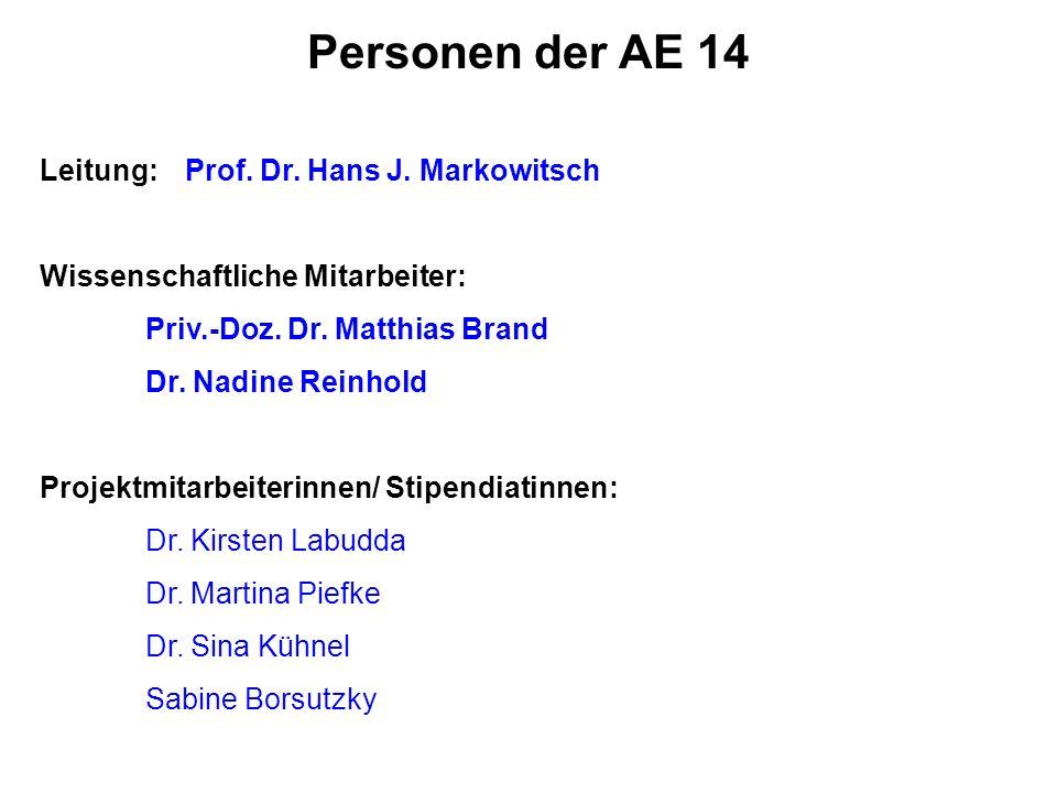 Leitung: Prof.Dr. Hans J. Markowitsch Wissenschaftliche Mitarbeiter: Priv.-Doz.