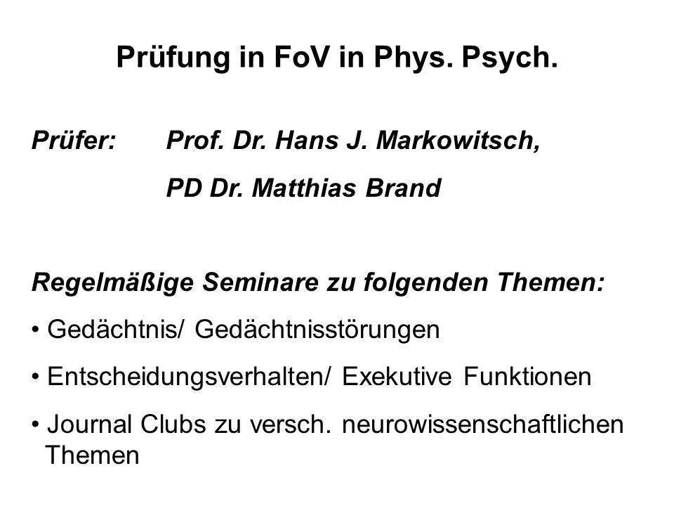 Prüfung in FoV in Phys.Psych. Prüfer: Prof. Dr. Hans J.