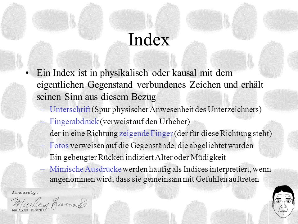 Index Ein Index ist in physikalisch oder kausal mit dem eigentlichen Gegenstand verbundenes Zeichen und erhält seinen Sinn aus diesem Bezug –Unterschr