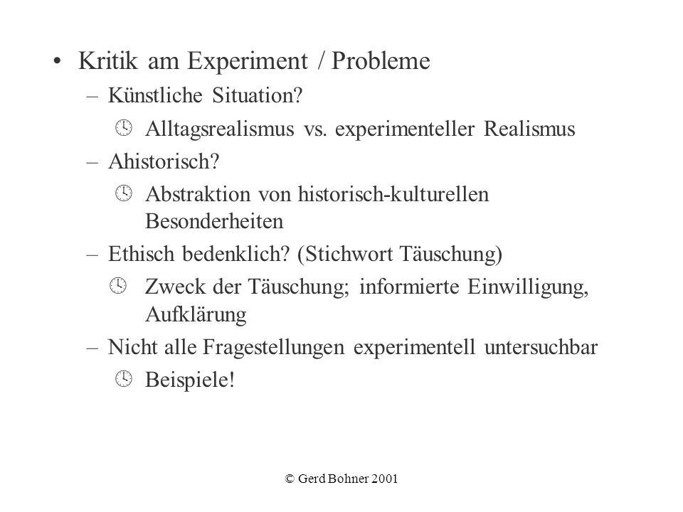 © Gerd Bohner 2001 Kritik am Experiment / Probleme –Künstliche Situation? Alltagsrealismus vs. experimenteller Realismus –Ahistorisch? Abstraktion von