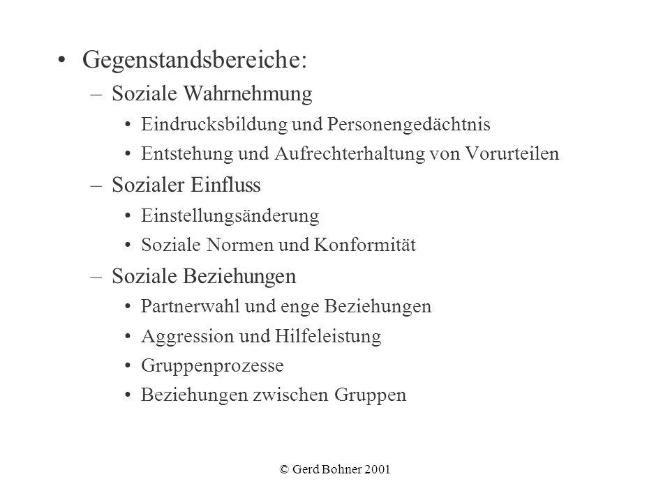© Gerd Bohner 2001 Gegenstandsbereiche: –Soziale Wahrnehmung Eindrucksbildung und Personengedächtnis Entstehung und Aufrechterhaltung von Vorurteilen