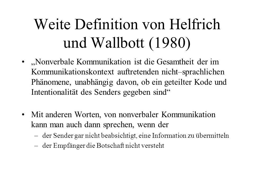 Weite Definition von Helfrich und Wallbott (1980) Nonverbale Kommunikation ist die Gesamtheit der im Kommunikationskontext auftretenden nicht–sprachli