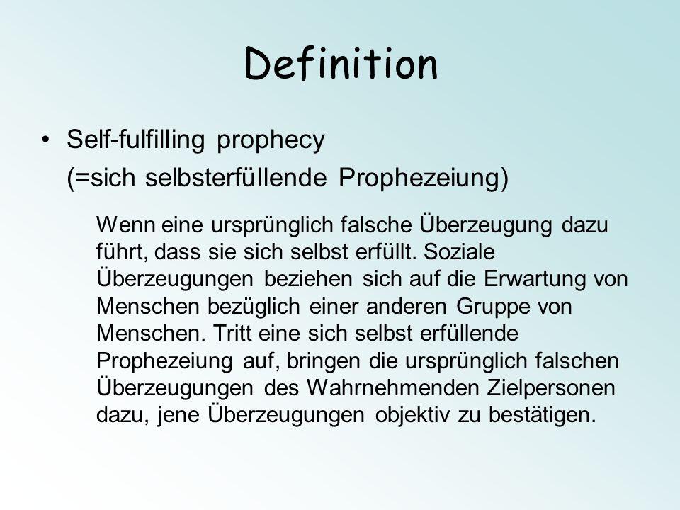 Self-fulfilling prophecy (=sich selbsterfüllende Prophezeiung) Wenn eine ursprünglich falsche Überzeugung dazu führt, dass sie sich selbst erfüllt. So