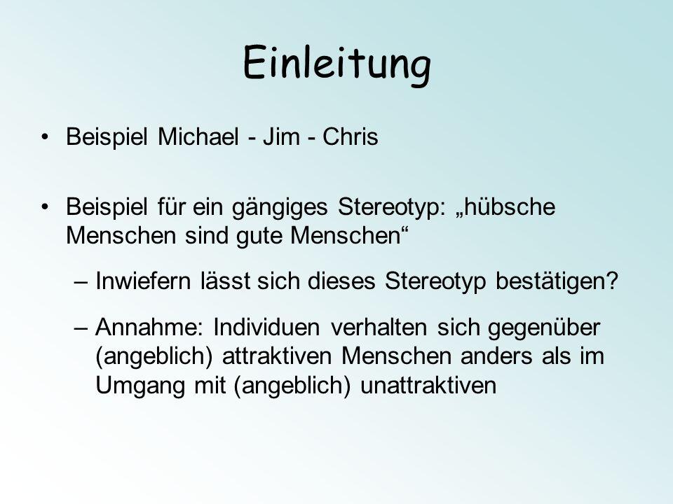 Einleitung Beispiel Michael - Jim - Chris Beispiel für ein gängiges Stereotyp: hübsche Menschen sind gute Menschen –Inwiefern lässt sich dieses Stereo