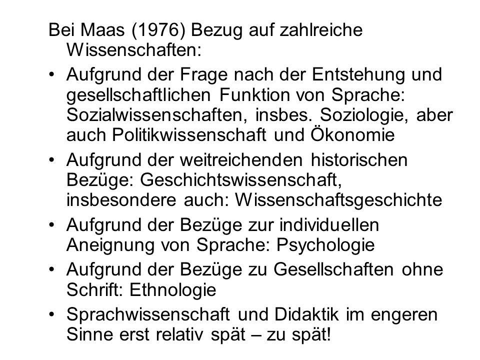 Bei Maas (1976) Bezug auf zahlreiche Wissenschaften: Aufgrund der Frage nach der Entstehung und gesellschaftlichen Funktion von Sprache: Sozialwissenschaften, insbes.