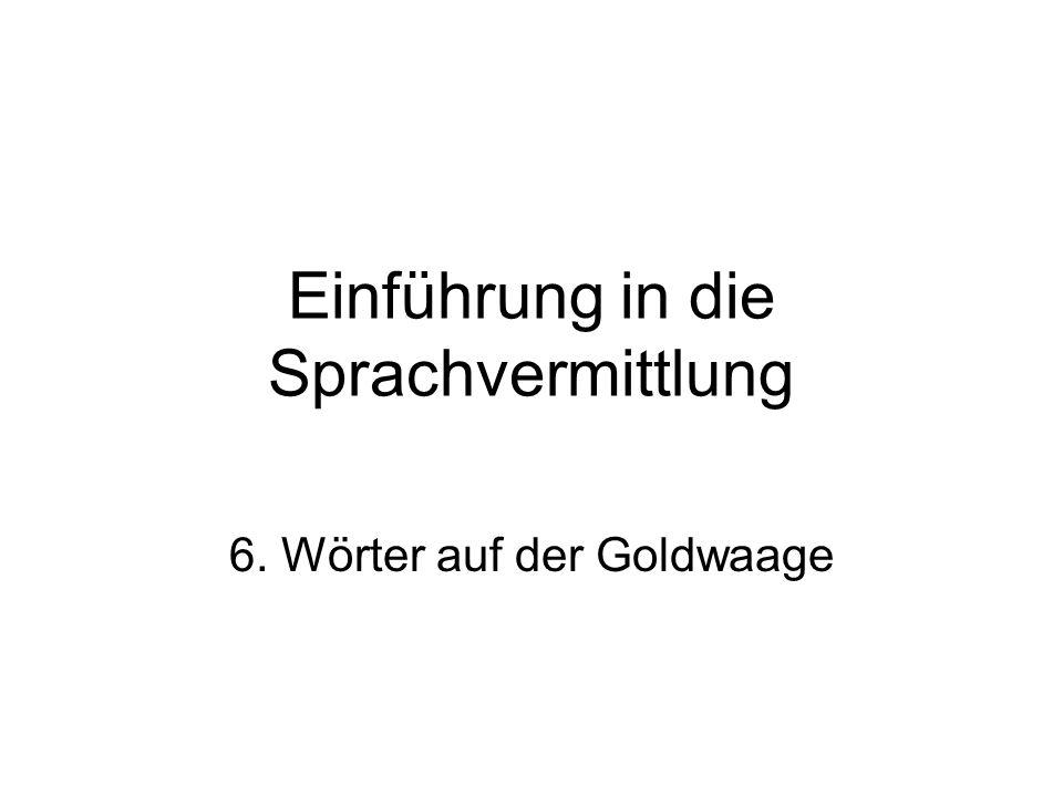 Einführung in die Sprachvermittlung 6. Wörter auf der Goldwaage