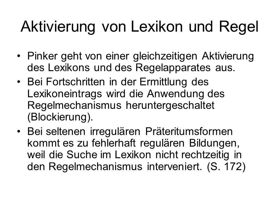 Aktivierung von Lexikon und Regel Pinker geht von einer gleichzeitigen Aktivierung des Lexikons und des Regelapparates aus. Bei Fortschritten in der E